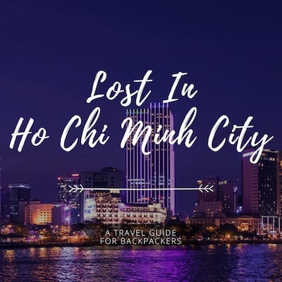 Ho Chi Minh City Vietnam | The Ultimate Backpackers Guide