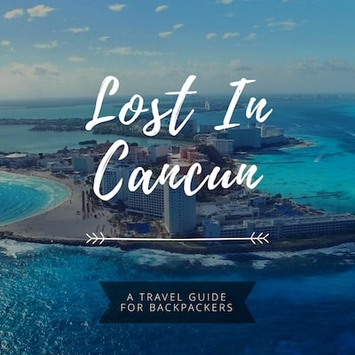 Cancun Mexico Backpackers Party Guide